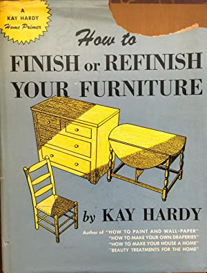 How to finish or refinish your furniture: Hardy, Kay