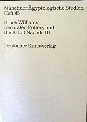 Decorated pottery and the art of Naqada III: A documentary essay (Munchner agyptologische Studien):...