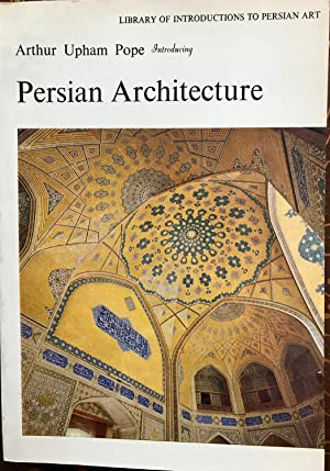 INTRODUCING PERSIAN ARCHITECTURE: Pope, Arthur Upham