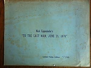 """Nick Eggenhofer's """"To the Last Man, June 25, 1876"""" Signed Print Limited Folder Edition:..."""