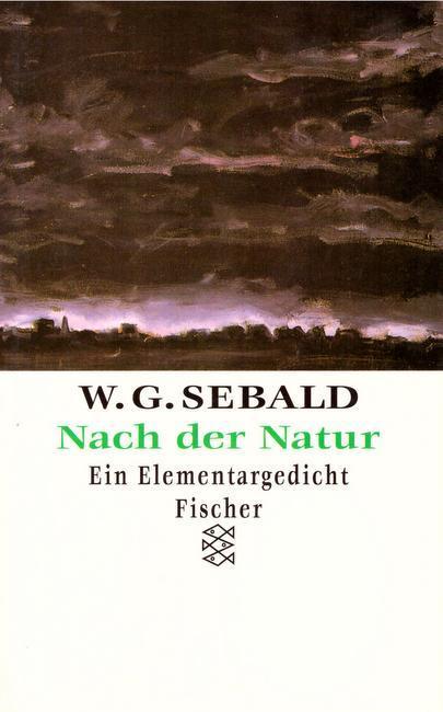 Nach der Natur (Ein Elementargedicht): Sebald, W. G.: