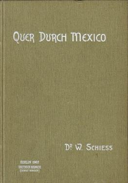 Quer durch Mexiko (Vom Atlantischen zum Stillen: Schiess, Wilhelm Dr.: