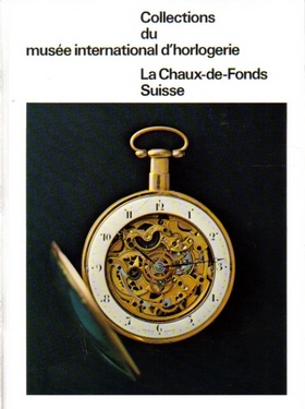 Collections du musee international d'horlogerie La Chaux-de-Fonds Suisse. Une selection parmi 310...