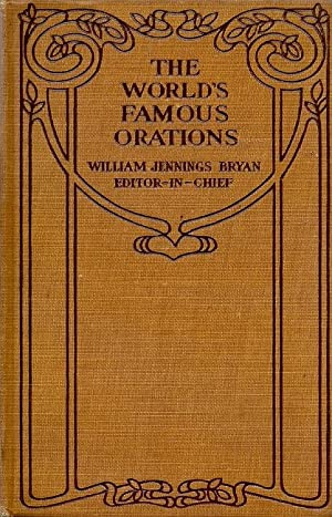The World`s Famous Orations Vol. I -: Bryan, William Jennings