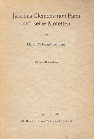 Jacobus Clemens non Papa und seine Motetten: Bernet-Kempers, K.Ph. Dr.: