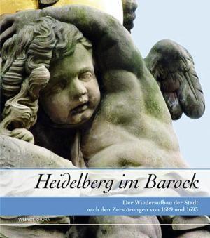 Heidelberg im Barock (Der Wiederaufbau der Stadt: Hepp, Frieder; Hans-Martin