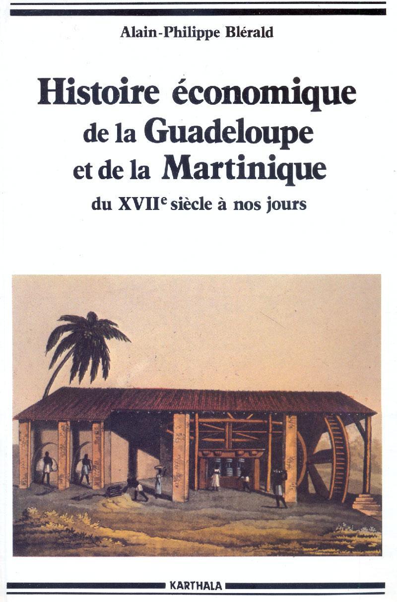9782865371341 - Alain-Philippe Blérald: Histoire économique de la Guadeloupe et de la Martinique du XVIIe siècle à nos jours - Livre