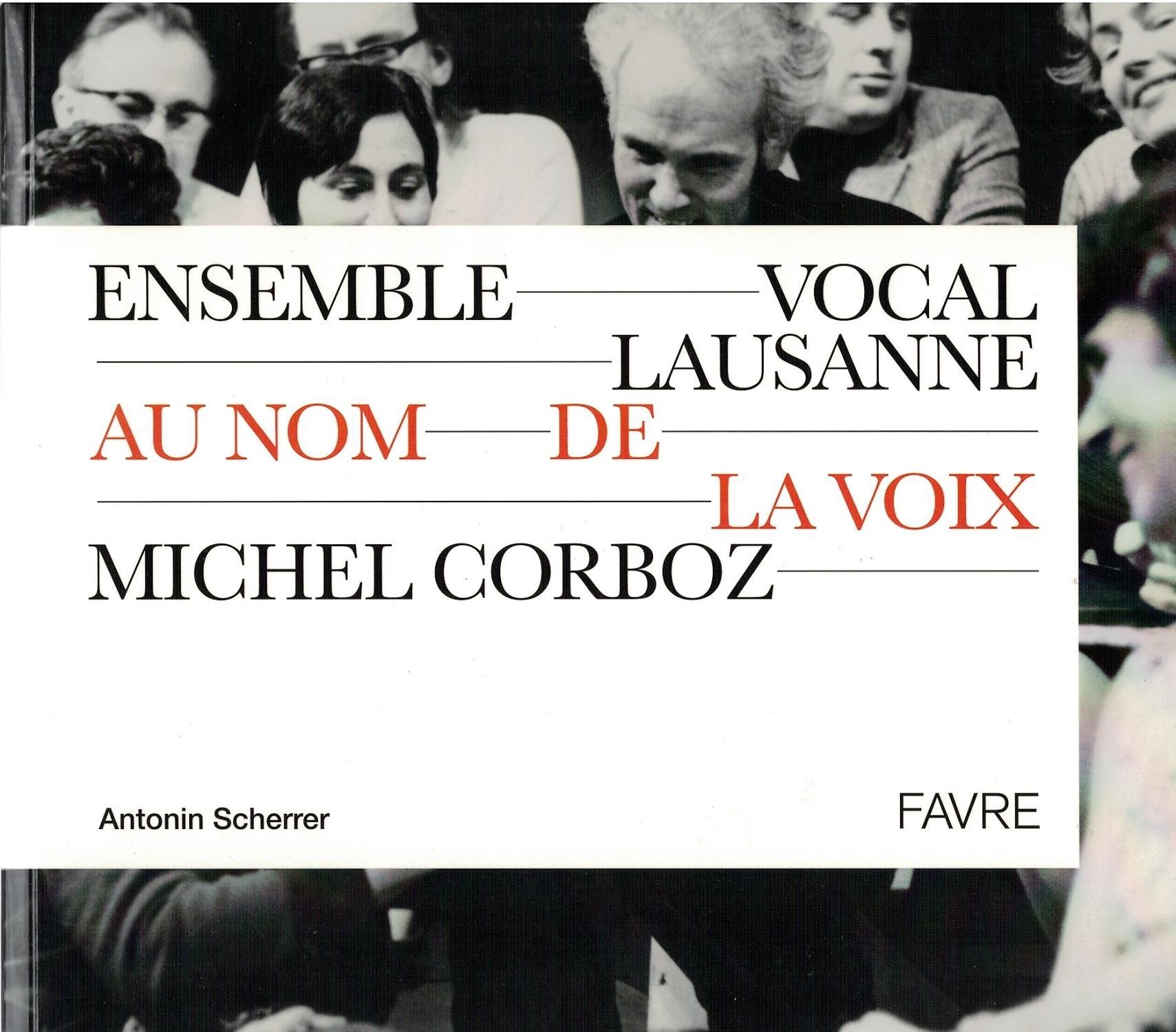 Au nom de la voix : Ensemble Vocal Lausanne. Michel Corboz. - Scherrer Antonin