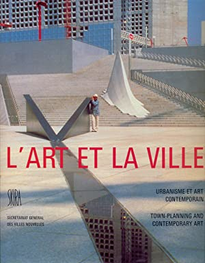 L'art et la ville. Urbanisme et art contemporain. Town-Planning and contemporary Art.
