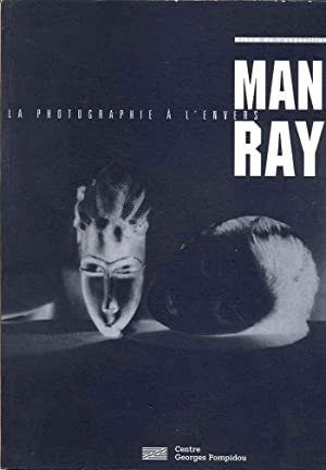 Man Ray. La photographie à l'envers.