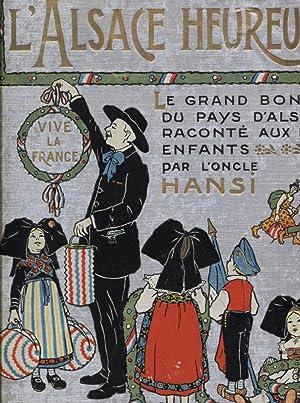 L'ALSACE HEUREUSE. La grande pitié du Pays d'Alsace et son grand bonheur racont&...