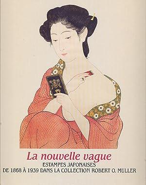 La Nouvelle Vague: Estampes Japonaises. De 1868 a 1939: dans la collection Robert O. Muller: ...