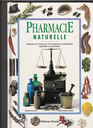 Pharmacie naturelle : Origines et vertus de 230 substances mine¿rales, ve¿ge¿tales et animales.