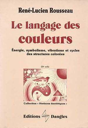 Le Langage des couleurs. Energie, Symbolisme, Vibrations: Rousseau René-Lucien