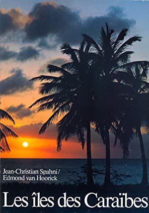 Les îles des Caraïbes: Spahni Jean-Christophe. van Hoorick Edmond
