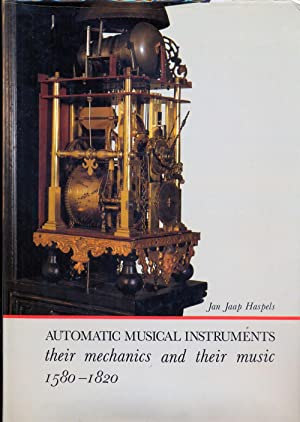 Automatic musical instruments. Their mechanics and their: Haspels Jan Jaap