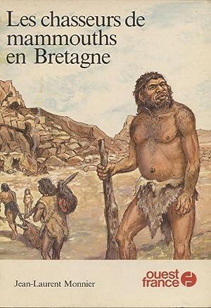les chasseurs de mammouths en Bretagne: Monnier Jean-Laurent