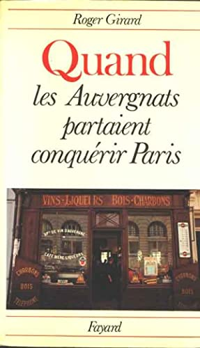 Quand les auvergnats partaient conquérir Paris: Girard Roger
