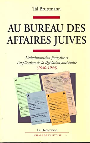 Au bureau des affaires juives. L'administration francaise et l'application de la legislation anti...