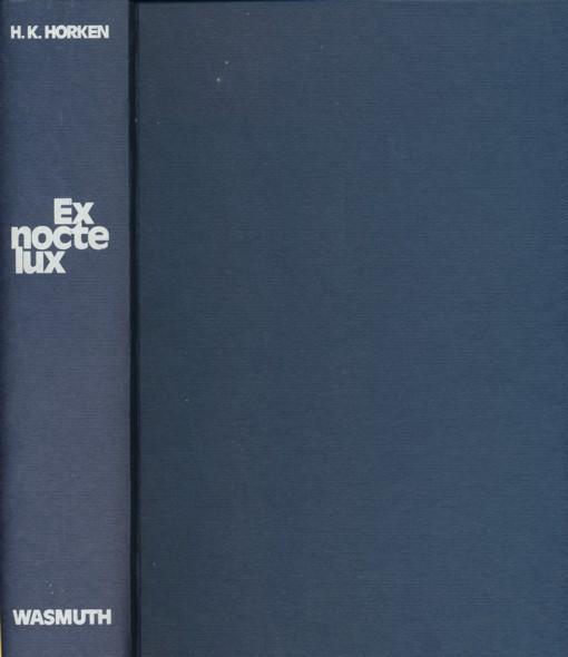 Ex nocte lux. Enträtselte Urgeschichte im Licht: HORKEN, H.K.