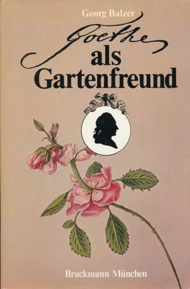 Goethe als Gartenfreund.: BALZER, GEORG.