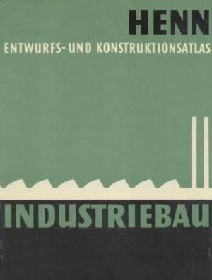 Industriebau, Band 2: Entwurfs- und Konstruktionsatlas.: HENN, WALTER.