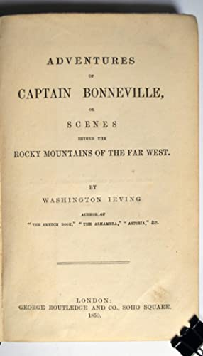 Adventures of Captain Bonneville, or Scenes byond the Rocky Mountains of the Far West