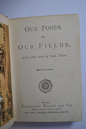 Our Ponds and Our Fields, And what may be seen there