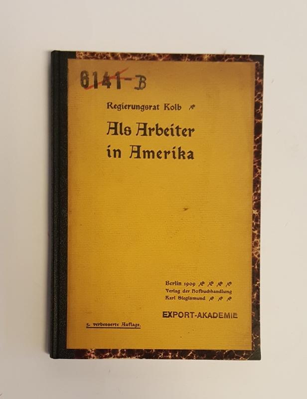 Als Arbeiter in Amerika. Unter deutsch-amerikanischen Grossstadt-Proletariern.: Kolb, Alfred