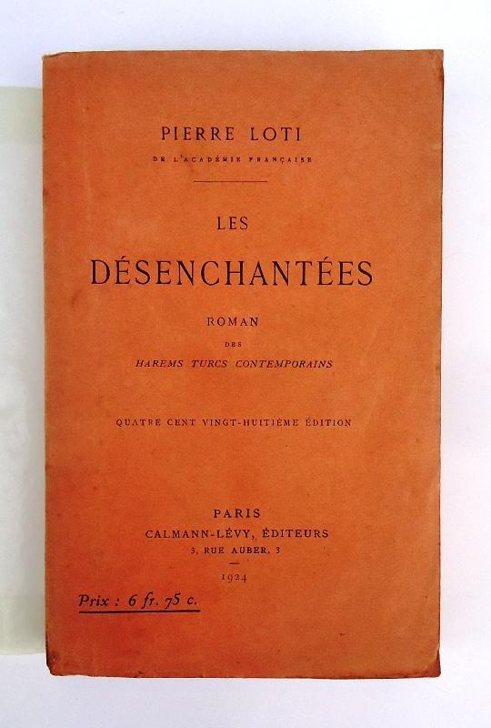 Les Desenchantees. Roman des harems turcs contemporains. Quatre cent vinght-huitieme edition.