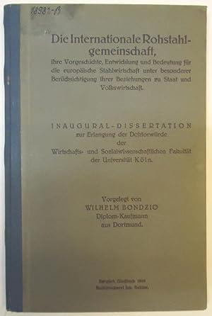 Die Internationale Rohstahlgemeinschaft, ihre Vorgechichte, Entwicklung und: Bondzio, Wilhelm