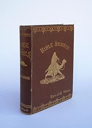 Bible Animals; Being a Description of Every Living Creature Mentioned in the Scriptures, from the...