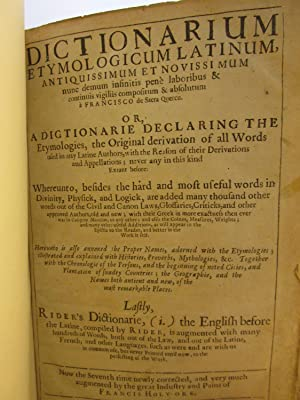 Dictionarium Etymologicum Latinum.Or, a Dictionary Declaring the Etomologies, the Original ...