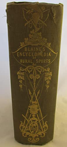 An Encyclopaedia of Rural Sports or A Complete Account, Historical, Practical, and Descriptive, of ...