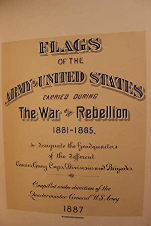 Flags of the Army of the United States Carried during the War of the Rebellion, 1861-1865, to ...