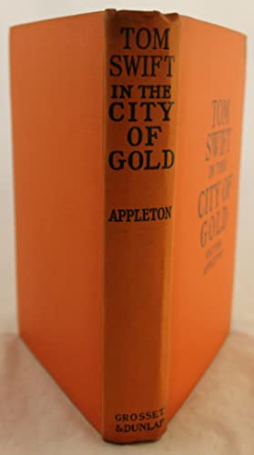 Tom Swift in the City of Gold or Marvelous Adventures Underground: Victor Appleton