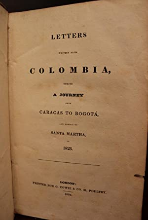 Letters Written From Colombia, During a Journey From Caracas to Bogota and Thence to Santa Martha ...