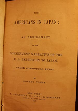 The Americans in Japan: An Abridgment of the Government Narrative of the U. S. Expedition to Japan,...