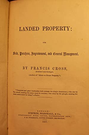 Landed Property: Its Sale, Purchase, Improvement, and General Management: Francis Cross