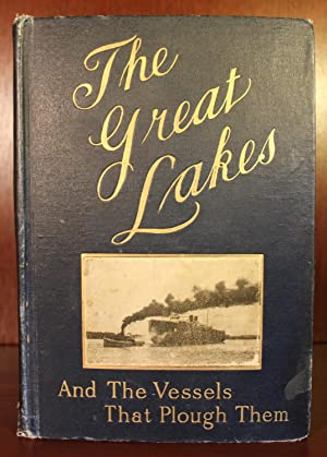 The Great Lakes , The Vessels That Plough Them: Their Owners, Their Sailors, and Their Cargoes, ...