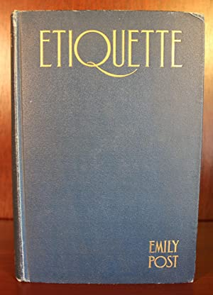 Etiquette, in Society, in Business, in Politics and at Home: Emily Post