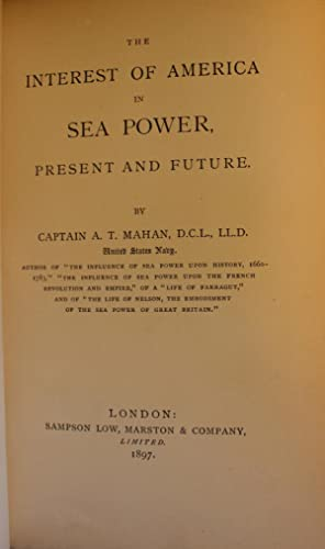 The Interest of America in Sea Power, Present and Future: Captain A. T. Mahan, D.C.L., LL.D