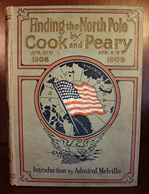 Finding the North Pole, Dr. Cook's Own Story of his Discovery, April 21, 1908; the Story of ...