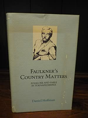 Faulkner's Country Matters: Folklore and Fable in Yoknapatawpha SIGNED: Daniel Hoffman