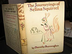 THE JOURNEYINGS OF SELINA SQUIRREL AND HER FRIENDS. Written and Illustrated by Dorothy Burroughes