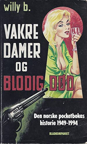 Vakre damer og blodig død: Den norske pocketbokas historie 1949-1994 (Norwegian Edition): B....