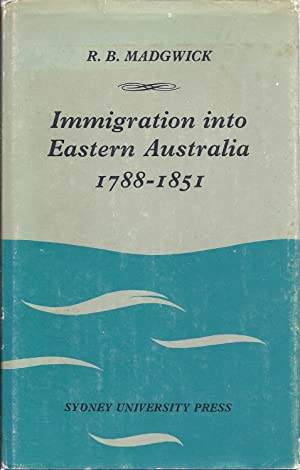 Immigration into Eastern Australia, 1788-1851: Madgwick, R.G.