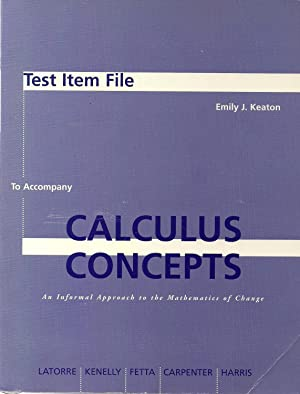 Calculus Concepts: An Informal Approach to the: Latorre; Kenelly; Keaton,