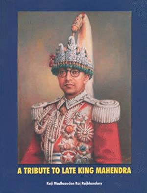 A Tribute to Late King Mahendra: A: Kaji Madhusudan Raj