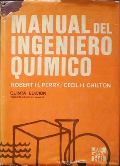 MANUAL DEL INGENIERO QUIMICO.: PERRY, Robert H. y CHILTON, Cecil H